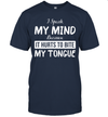 I Speak My Mind Because It Hurts To Bite My Tongue Shirt