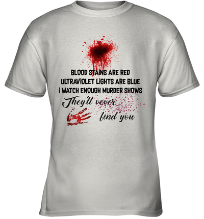 Blood Stains Are Red Ultraviolet Lights Are Blue I Watch Enough Murder Shows They'll Never Find You Shirt
