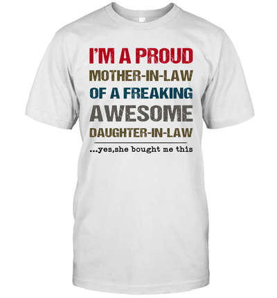 I'm A Proud Mother In Law Of A Freaking Awesome Daughter In Law Yes She Bought Me This Shirt