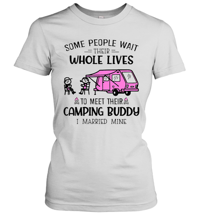 Some People Wait Their Whole Lives To Meet Camping Buddy Shirt