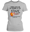 I Might Look Like I'm Listening To You But In My Head I'm Playing My Guitar Shirt