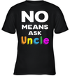 No Means Ask Uncle Funny Shirt