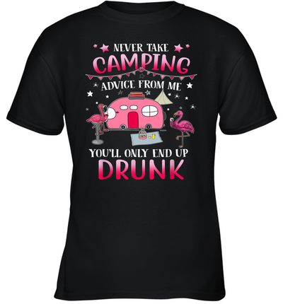 Never Take Camping Advice From Me You'll Only End Up Drunk Shirt