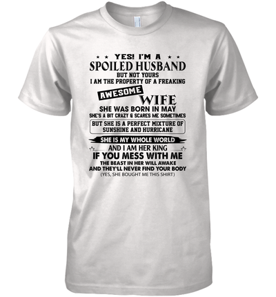 Yes I'm A Spoiled Husband But Not Yours I Am The Property Of A Freaking Awesome Wife She Was Born In May Shirt