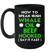 How To Speak Irish Whale Oil Beef Hooked St Patrick's Day Mug