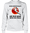 Never Underestimate An Old Man With Ski Poles Shirt