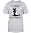 Never Underestimate A Cat Mom With A Nursing Degree Shirt Funny Cat Lovers Graphic Tees
