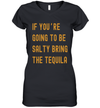 If You're Going To Be Salty Bring The Tequila Shirt