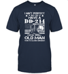 I Ain't Perfect But I Do Have A Dd 214 For An Old Man Shirt
