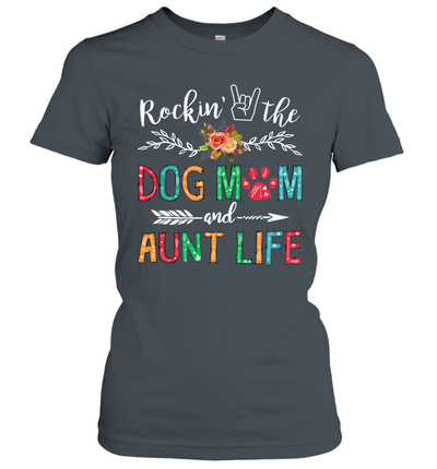 Rockin The Dog Mom And Aunt Life Dog Lover Gifts Shirt