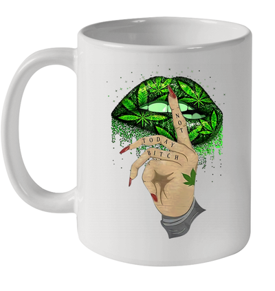 Weed Lips Not Today Bitch Shhh Cannabis Lips Woman Funny Mug