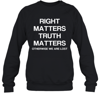 Right Matters Truth Matters Otherwise We Are Lost Shirt