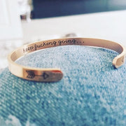 """KEEP FUCKING GOING"" INNER ENGRAVED INSPIRATIONAL CUFF BRACELET"