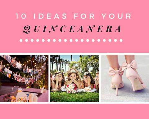 10 Ideas for Your Quinceanera