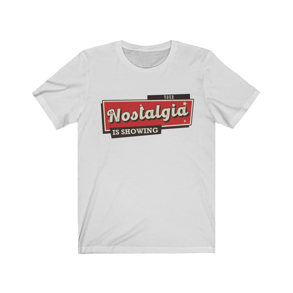 Your Nostalgia Is Showing Unisex Jersey Short Sleeve Tee
