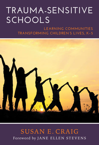 Trauma-Sensitive Schools: Learning Communities Transforming Children's Lives, K–5