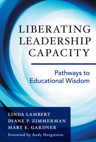 Liberating Leadership Capacity: Pathways to Educational Wisdom