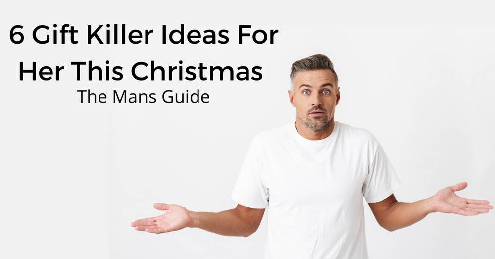 6 Killer Gift Ideas For Her This Christmas - The Mans Guide