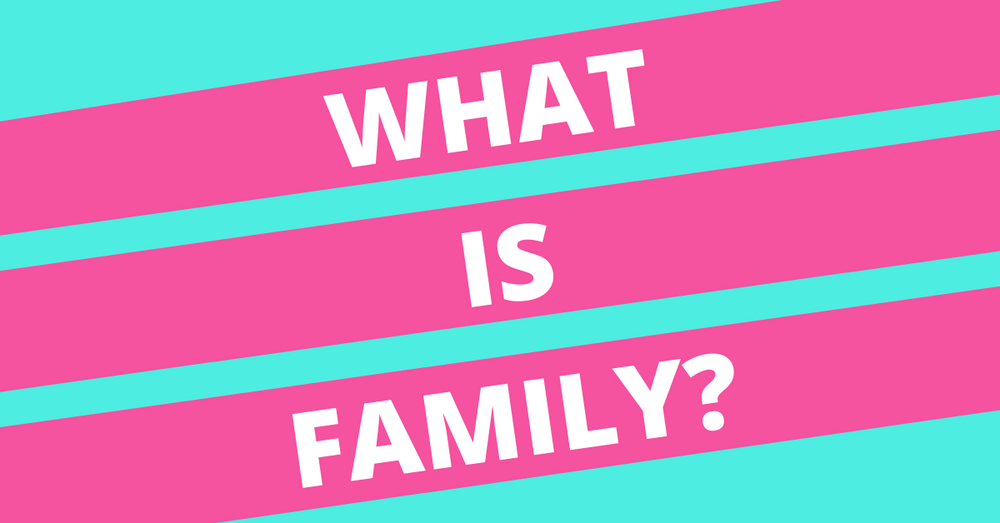 What Is Family...?