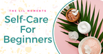 The Beginners Guide To Self-Care For Mums