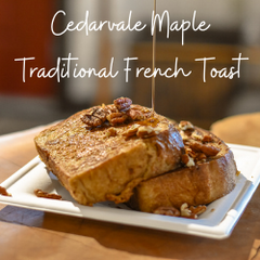 Cedarvale Maple Traditional French Toast