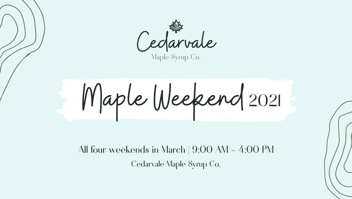 Maple Weekend 2021 at Cedarvale Maple Syrup Co.