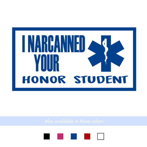 I Narcanned Your Honor Student Transfer Decal