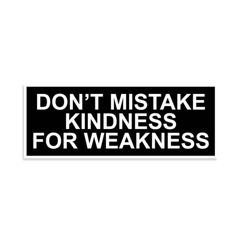 Don't Mistake Kindnesss For Weakness Sticker