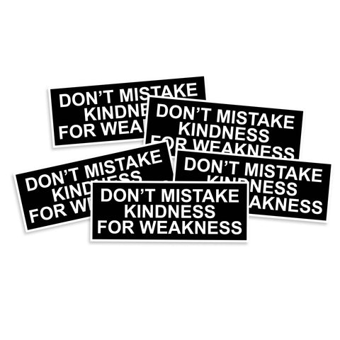 Don't Mistake Kindness For Weakness Vinyl Sticker