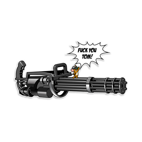 Tom & Jerry - Fuck You Tom - M134 Minigun Vinyl Sticker