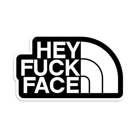 Hey Fuck Face Sticker