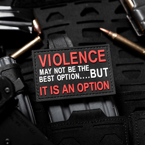 Violence May Not Be The Best Option But It Is An Option
