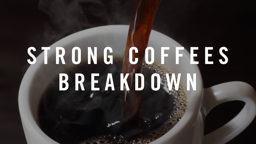 What's the Strongest Coffee You Have?