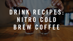 Nitro Cold Brew Coffee Recipes