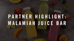 Partner Highlight: Malamiah Juice Bar