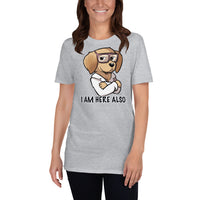 Short-Sleeve Unisex T-Shirt- I AM HERE ALSO