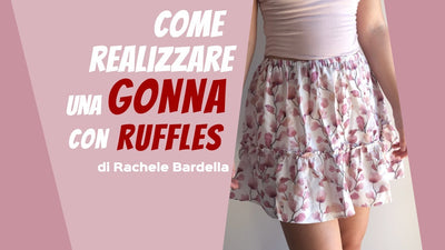 Come realizzare una gonna con ruffles di Rachele Bardella