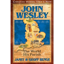 John Wesley: The World His Parish (Christian Heroes Then & Now Series)