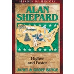 Alan Shepard: Higher and Faster (Heroes of History Series)