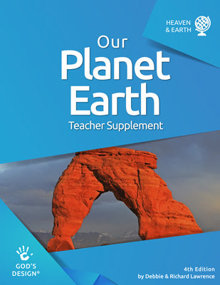 Our Planet Earth Teacher Supplement (God's Design for Heaven & Earth, 4th Edition)