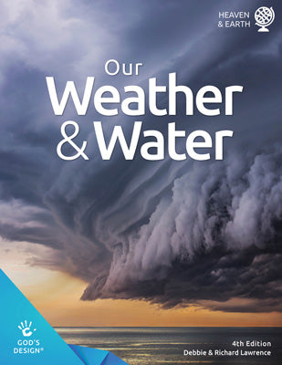 Our Weather & Water (God's Design for Heaven & Earth, 4th Edition)
