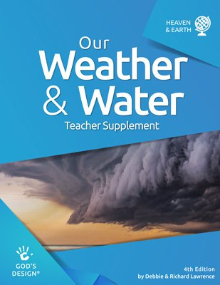 Our Weather & Water Teacher Supplement (God's Design for Heaven & Earth, 4th Edition)