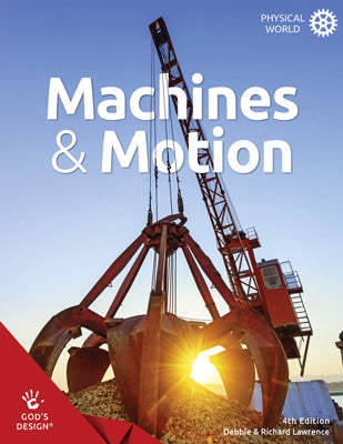 Machines & Motion (God's Design for The Physical World, 4th Edition)