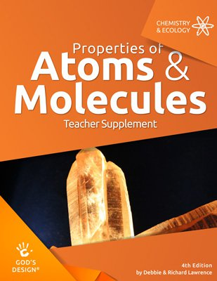 Properties of Atoms & Molecules Teacher Supplement (God's Design for Chemistry & Ecology, 4th Edition)