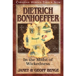 Dietrich Bonhoeffer: In the Midst of Wickedness (Christian Heroes Then & Now Series)