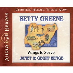 Betty Greene: Wings to Serve (Christian Heroes Then & Now Series) (CD)