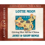 Lottie Moon: Giving Her All for China (Christian Heroes Then & Now Series) (CD)