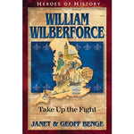 William Wilberforce: Take Up the Fight (Heroes of History Series)