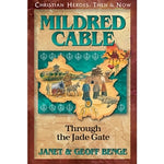 Mildred Cable: Through the Jade Gate (Christian Heroes Then & Now Series)