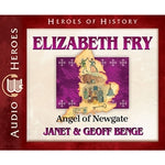 Elizabeth Fry: Angel of Newgate (Heroes of History Series) (CD)